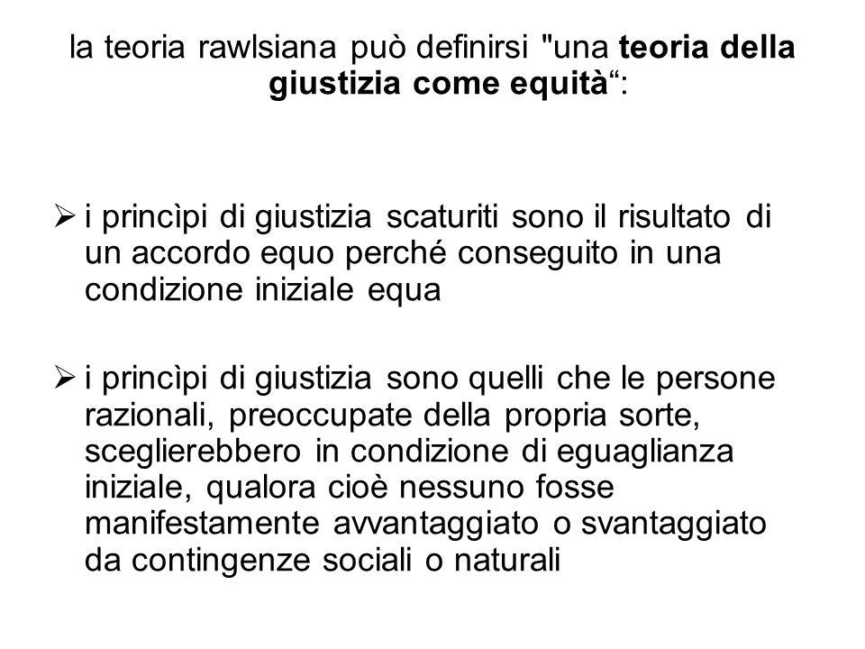 la teoria rawlsiana può definirsi una teoria della giustizia come equità :