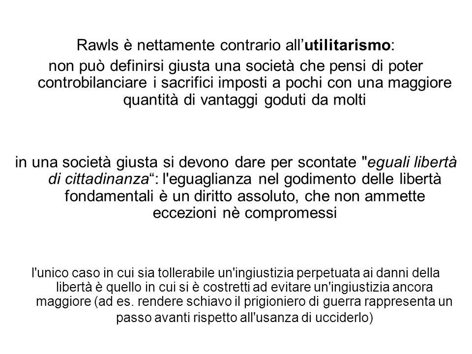 Rawls è nettamente contrario all'utilitarismo: