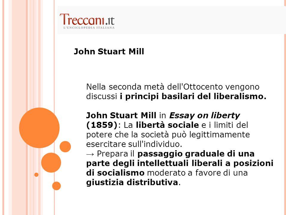 John Stuart Mill Nella seconda metà dell Ottocento vengono discussi i principi basilari del liberalismo.