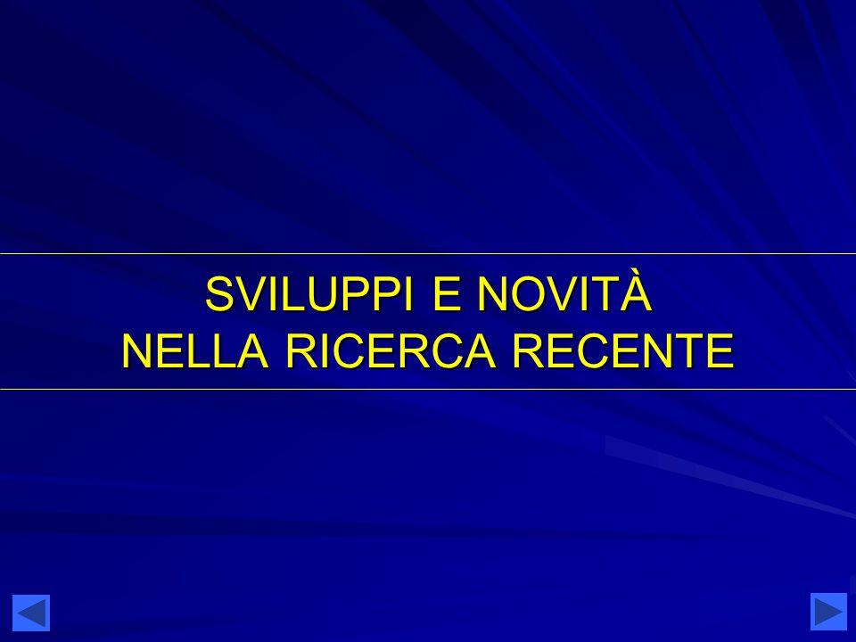 SVILUPPI E NOVITÀ NELLA RICERCA RECENTE