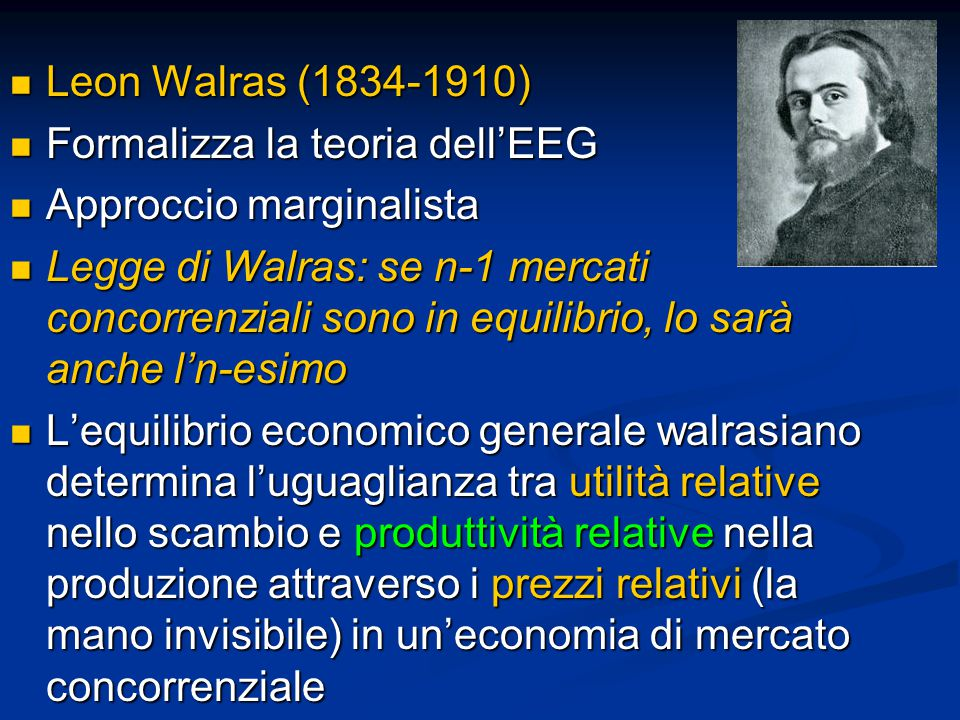 Leon Walras (1834-1910) Formalizza la teoria dell'EEG. Approccio marginalista.