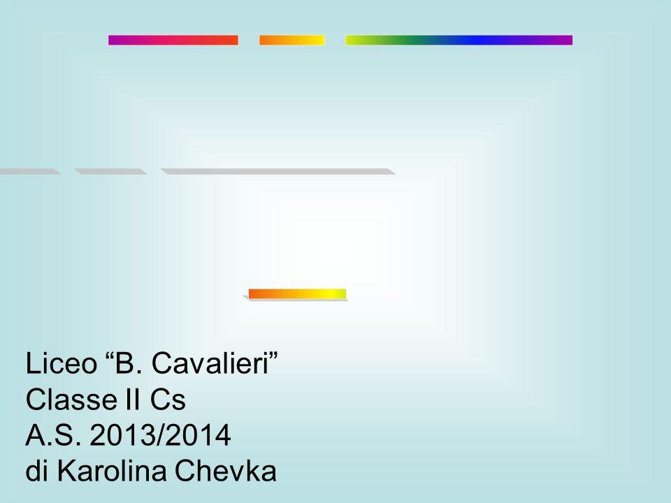 ____ __ _______ ___ Liceo B. Cavalieri Classe II Cs A.S. 2013/2014