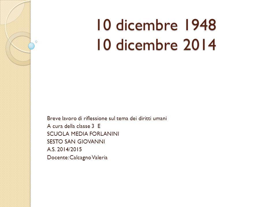 10 dicembre 1948 10 dicembre 2014 Breve lavoro di riflessione sul tema dei diritti umani. A cura della classe 3 E.