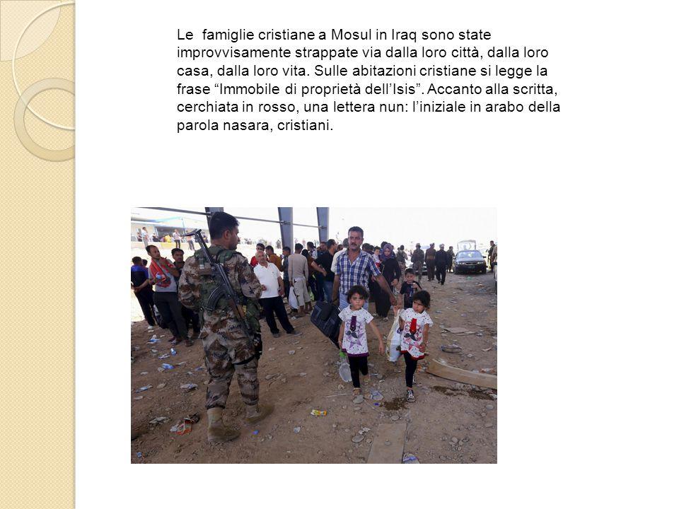 Le famiglie cristiane a Mosul in Iraq sono state improvvisamente strappate via dalla loro città, dalla loro casa, dalla loro vita.
