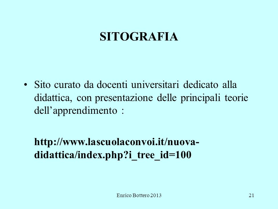 SITOGRAFIA Sito curato da docenti universitari dedicato alla didattica, con presentazione delle principali teorie dell'apprendimento :