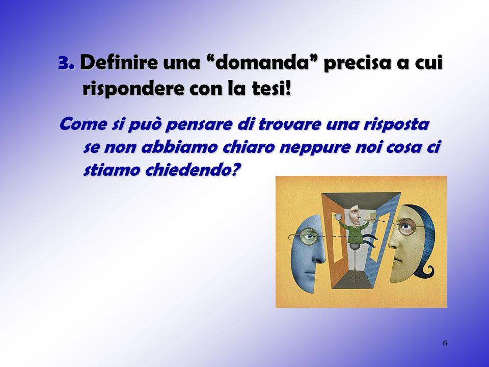 3. Definire una domanda precisa a cui rispondere con la tesi!