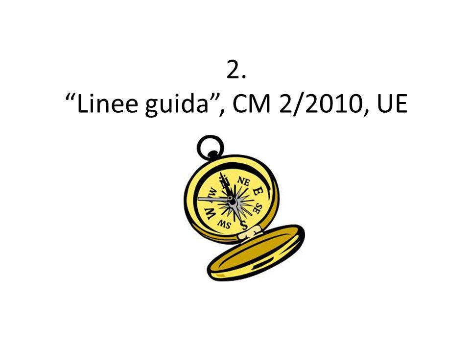 2. Linee guida , CM 2/2010, UE