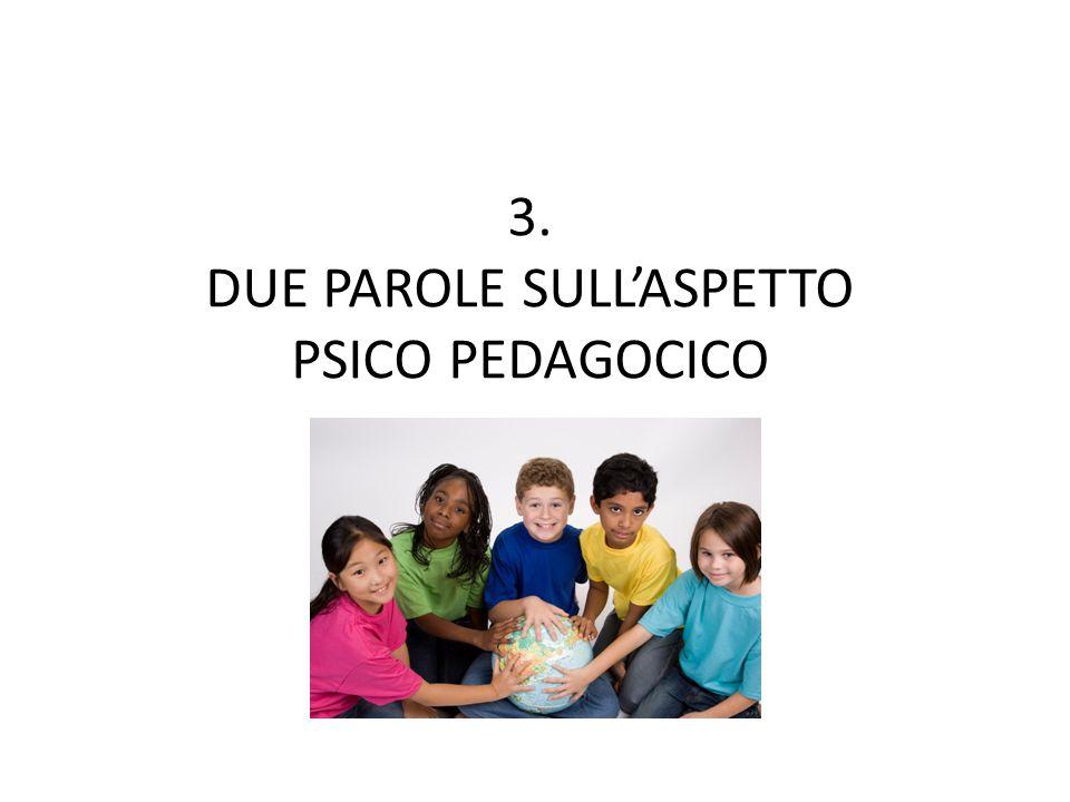 3. DUE PAROLE SULL'ASPETTO PSICO PEDAGOCICO