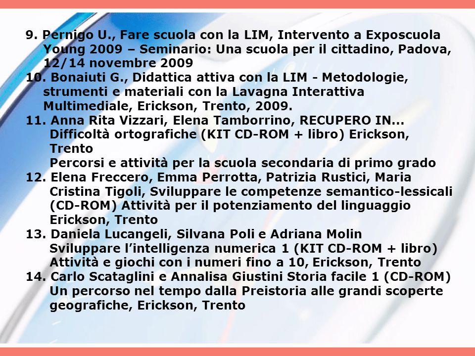 9. Pernigo U., Fare scuola con la LIM, Intervento a Exposcuola Young 2009 – Seminario: Una scuola per il cittadino, Padova, 12/14 novembre 2009