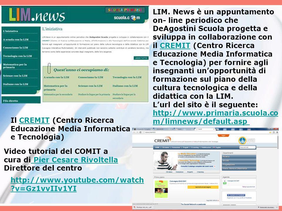 LIM. News è un appuntamento on- line periodico che DeAgostini Scuola progetta e sviluppa in collaborazione con il CREMIT (Centro Ricerca Educazione Media Informatica e Tecnologia) per fornire agli insegnanti un'opportunità di formazione sul piano della cultura tecnologica e della didattica con la LIM.