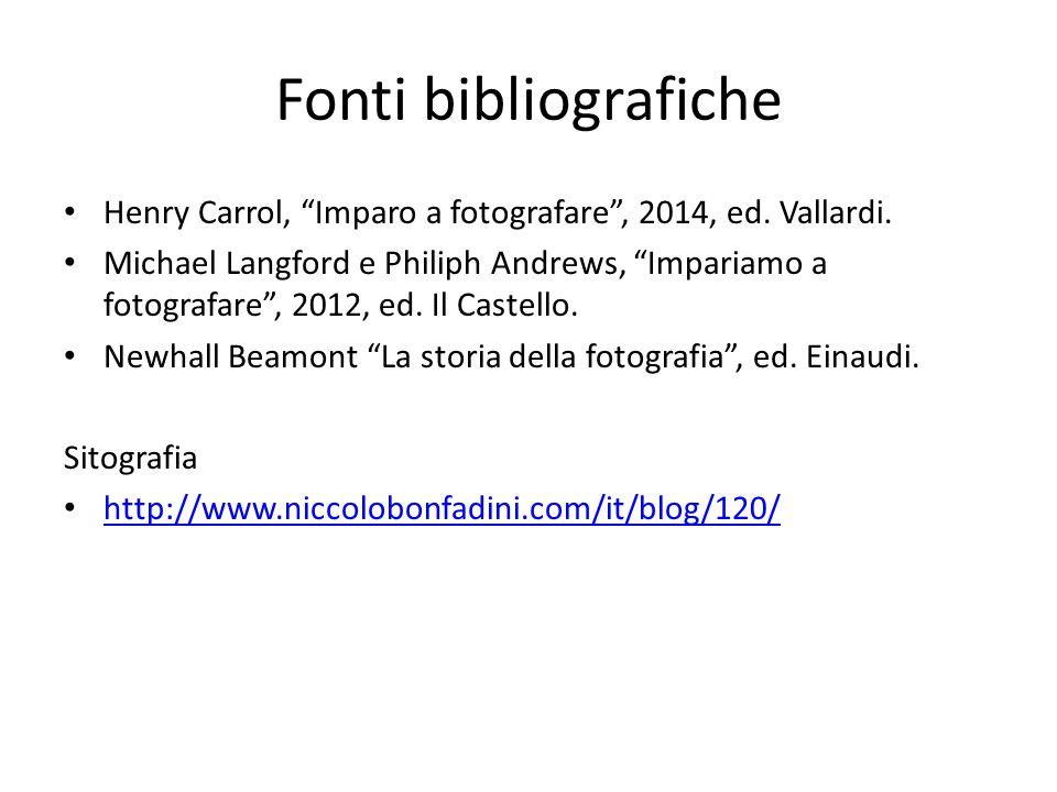 Fonti bibliografiche Henry Carrol, Imparo a fotografare , 2014, ed. Vallardi.