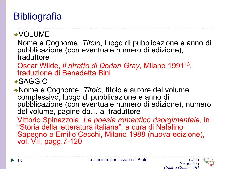Bibliografia VOLUME. Nome e Cognome, Titolo, luogo di pubblicazione e anno di pubblicazione (con eventuale numero di edizione), traduttore.