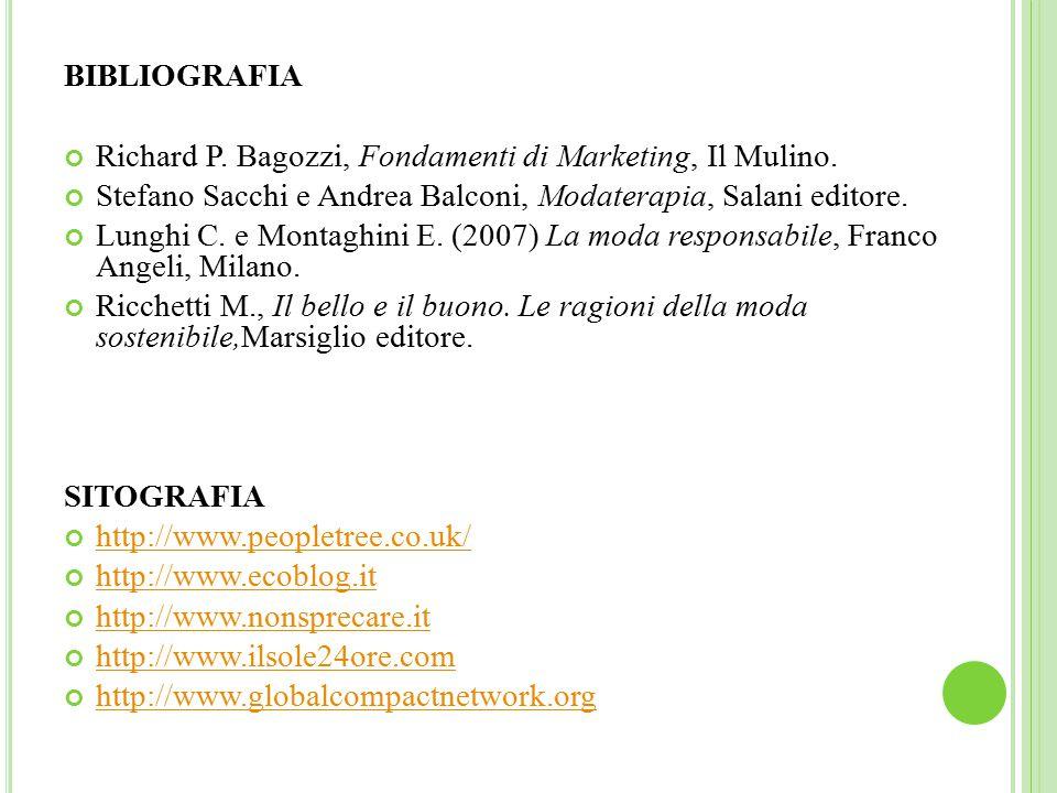 BIBLIOGRAFIA Richard P. Bagozzi, Fondamenti di Marketing, Il Mulino. Stefano Sacchi e Andrea Balconi, Modaterapia, Salani editore.