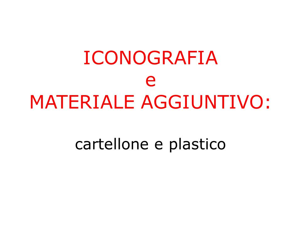 ICONOGRAFIA e MATERIALE AGGIUNTIVO: cartellone e plastico
