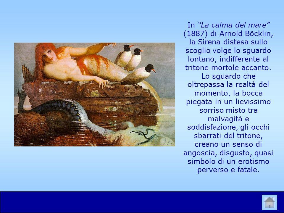 In La calma del mare (1887) di Arnold Böcklin, la Sirena distesa sullo scoglio volge lo sguardo lontano, indifferente al tritone mortole accanto.