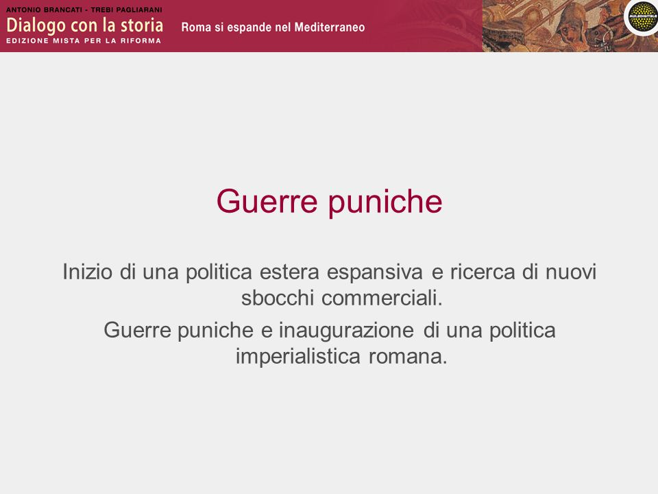 Guerre puniche e inaugurazione di una politica imperialistica romana.
