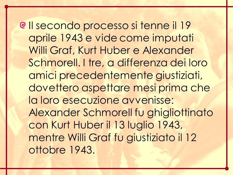 Il secondo processo si tenne il 19 aprile 1943 e vide come imputati Willi Graf, Kurt Huber e Alexander Schmorell.