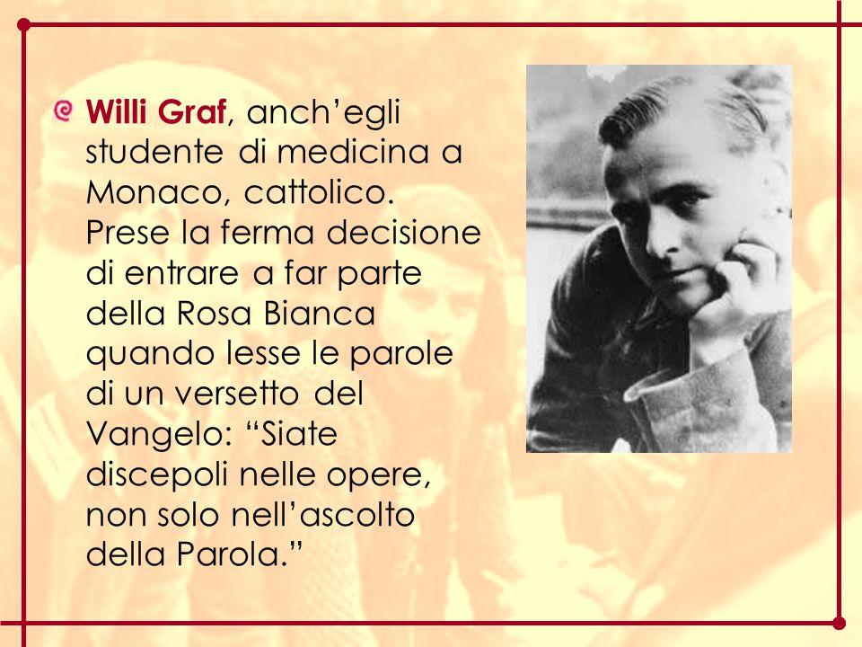 Willi Graf, anch'egli studente di medicina a Monaco, cattolico
