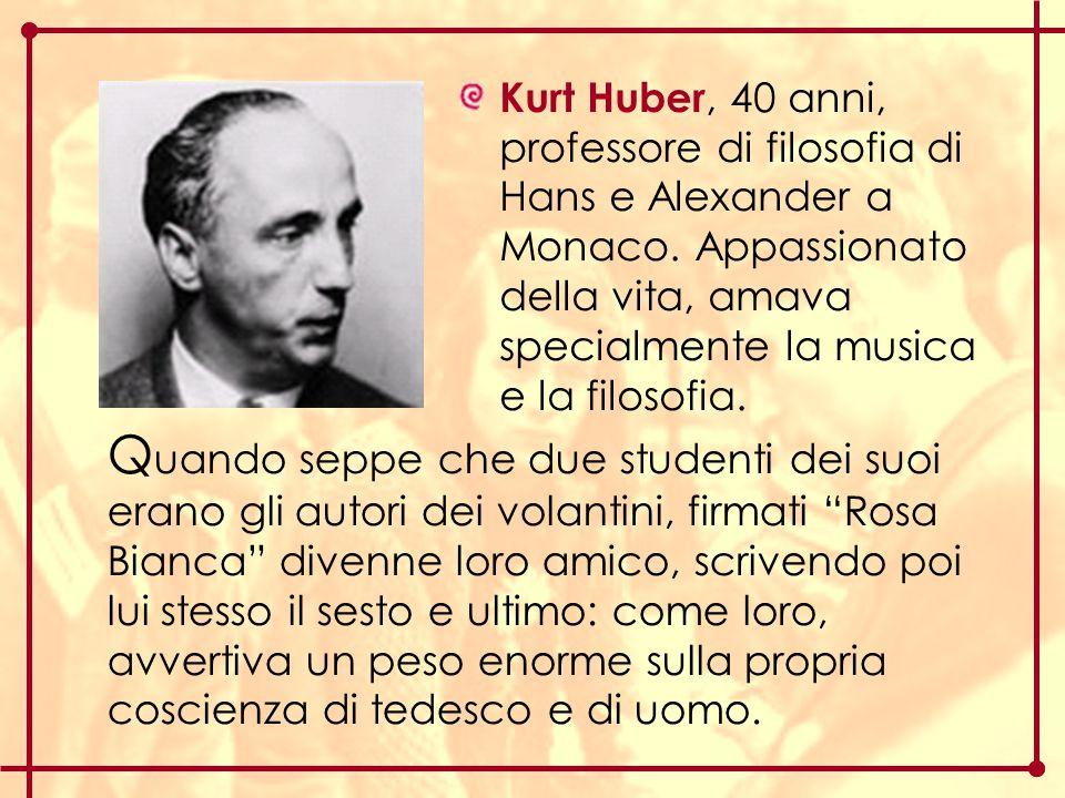 Kurt Huber, 40 anni, professore di filosofia di Hans e Alexander a Monaco. Appassionato della vita, amava specialmente la musica e la filosofia.