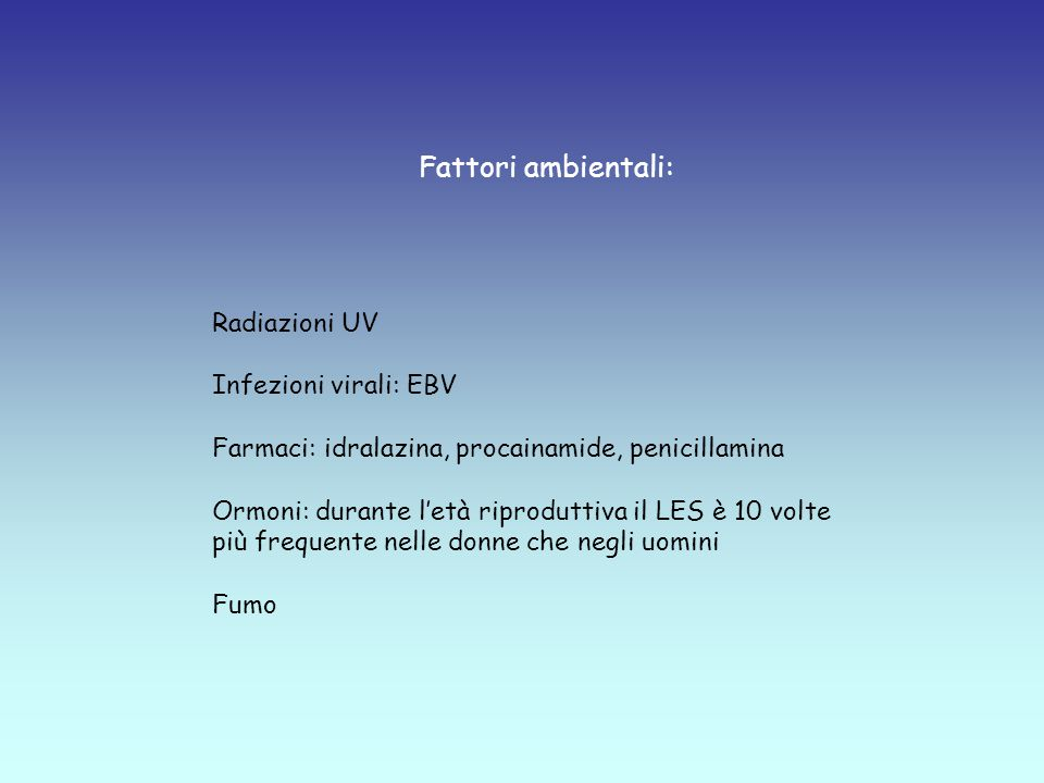 Fattori ambientali: Radiazioni UV Infezioni virali: EBV