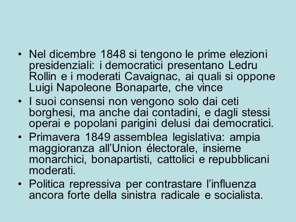 Nel dicembre 1848 si tengono le prime elezioni presidenziali: i democratici presentano Ledru Rollin e i moderati Cavaignac, ai quali si oppone Luigi Napoleone Bonaparte, che vince