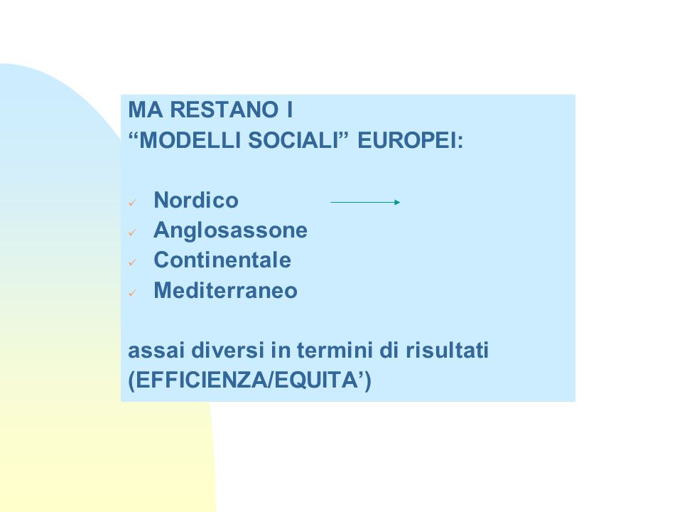 MA RESTANO I MODELLI SOCIALI EUROPEI: Nordico. Anglosassone. Continentale. Mediterraneo. assai diversi in termini di risultati.