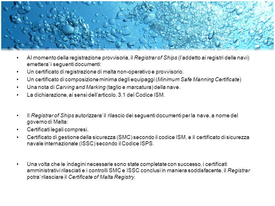 Al momento della registrazione provvisoria, il Registrar of Ships (l'addetto ai registri delle navi) emettera' i seguenti documenti: