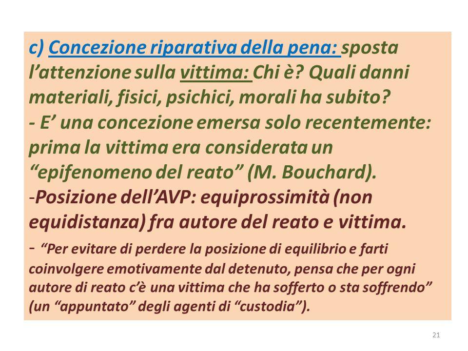 c) Concezione riparativa della pena: sposta l'attenzione sulla vittima: Chi è Quali danni materiali, fisici, psichici, morali ha subito