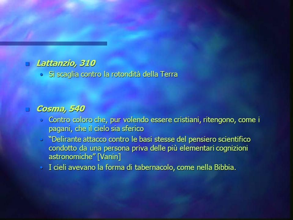 Lattanzio, 310 Cosma, 540 Si scaglia contro la rotondità della Terra