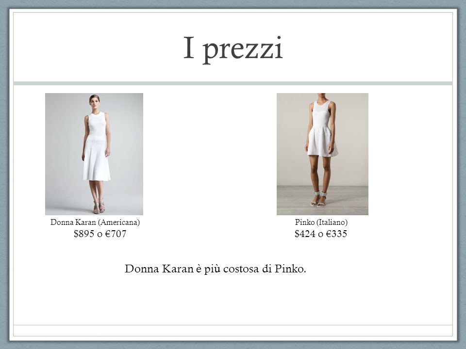 Donna Karan è più costosa di Pinko.