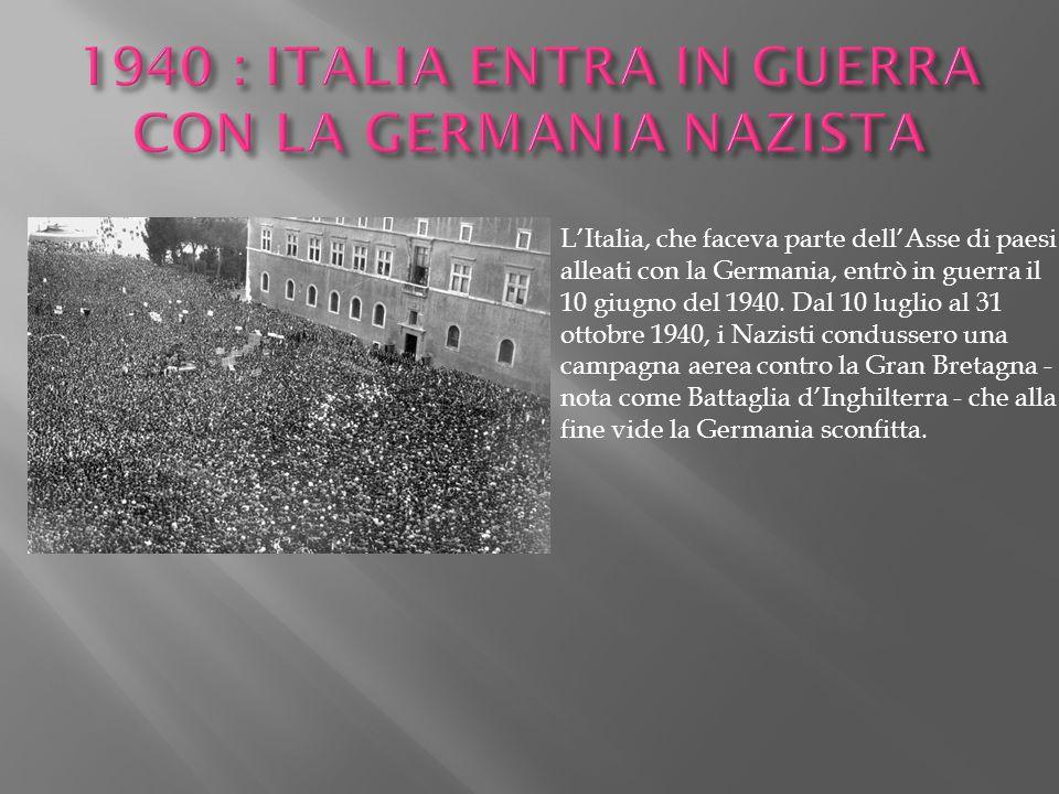 1940 : ITALIA ENTRA IN GUERRA CON LA GERMANIA NAZISTA