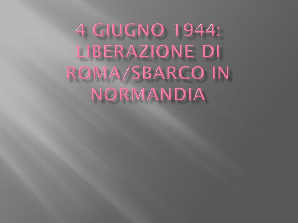 4 giugno 1944: Liberazione di Roma/sbarco in Normandia