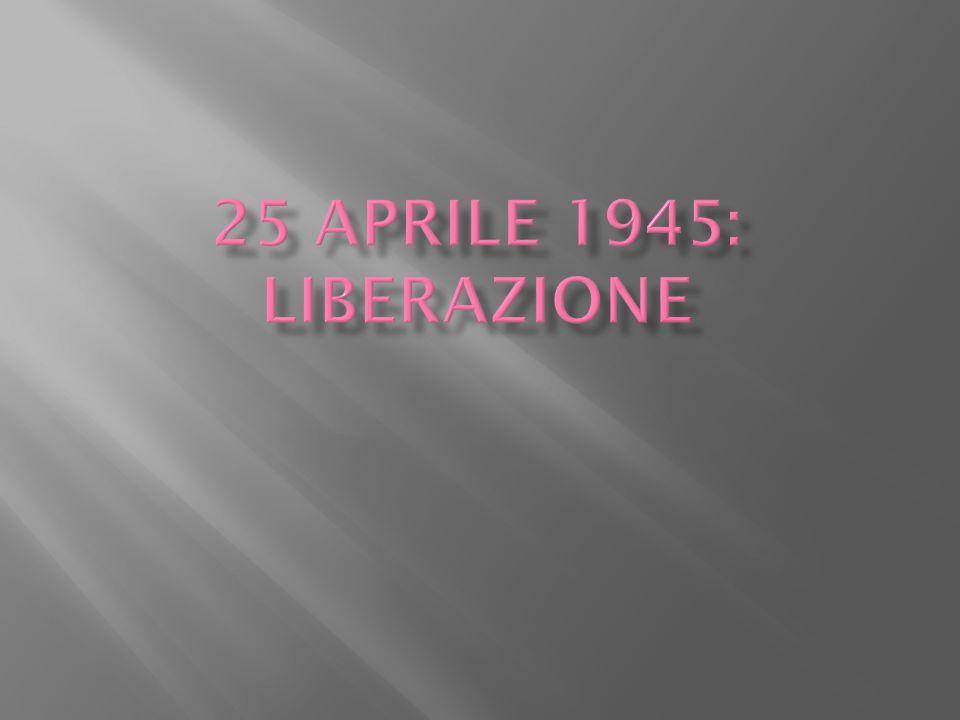 25 aprile 1945: Liberazione