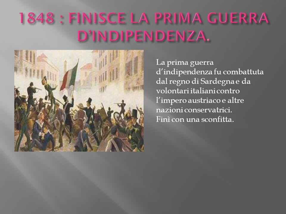 1848 : FINISCE LA PRIMA GUERRA D'INDIPENDENZA.