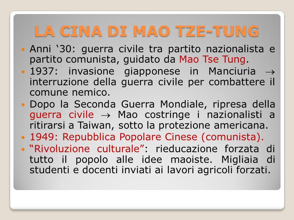 LA CINA DI MAO TZE-TUNG Anni '30: guerra civile tra partito nazionalista e partito comunista, guidato da Mao Tse Tung.