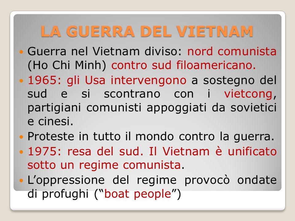 LA GUERRA DEL VIETNAM Guerra nel Vietnam diviso: nord comunista (Ho Chi Minh) contro sud filoamericano.
