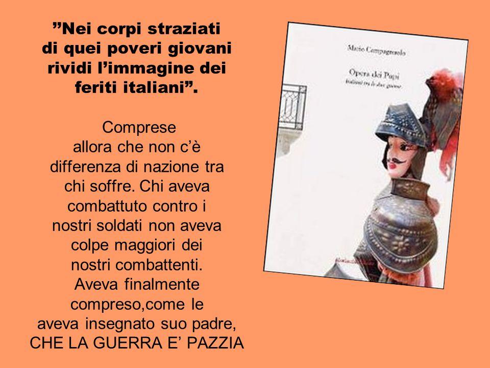 ''Nei corpi straziati di quei poveri giovani rividi l'immagine dei feriti italiani .