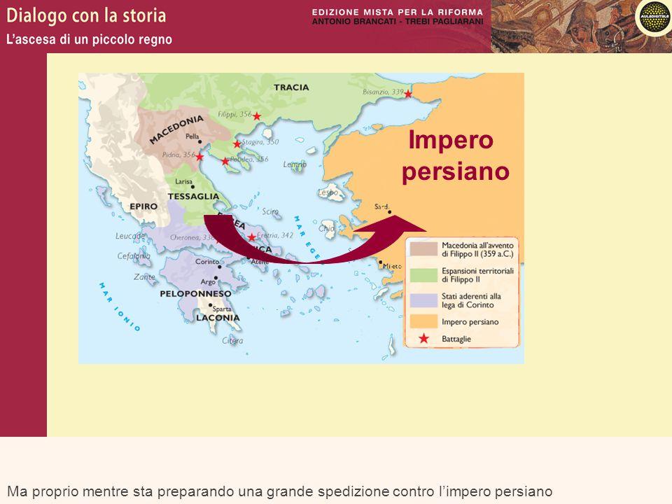 Impero persiano Ma proprio mentre sta preparando una grande spedizione contro l'impero persiano