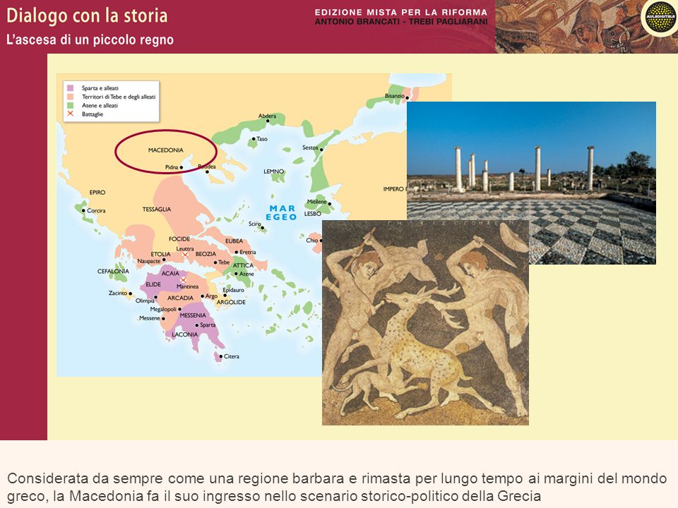 Considerata da sempre come una regione barbara e rimasta per lungo tempo ai margini del mondo greco, la Macedonia fa il suo ingresso nello scenario storico-politico della Grecia