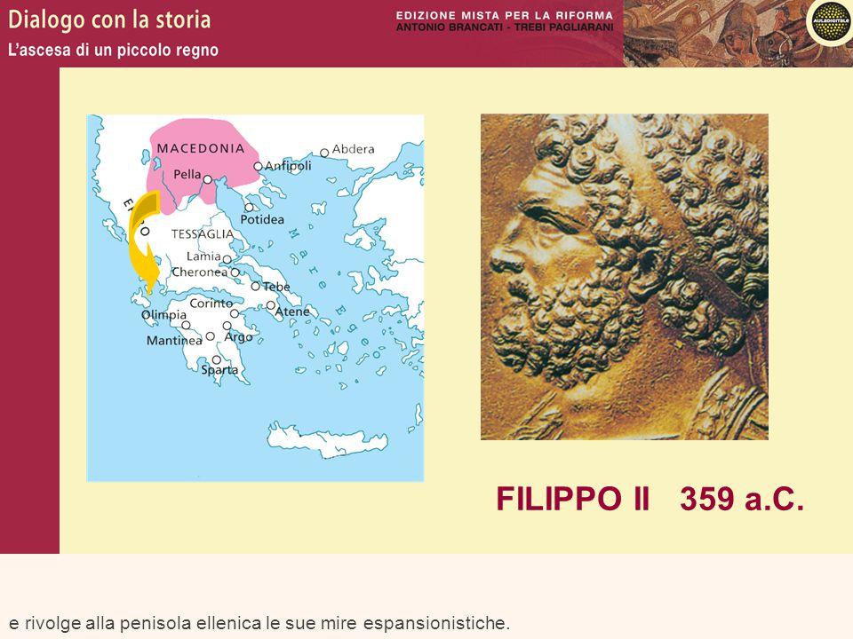 FILIPPO II 359 a.C. e rivolge alla penisola ellenica le sue mire espansionistiche.