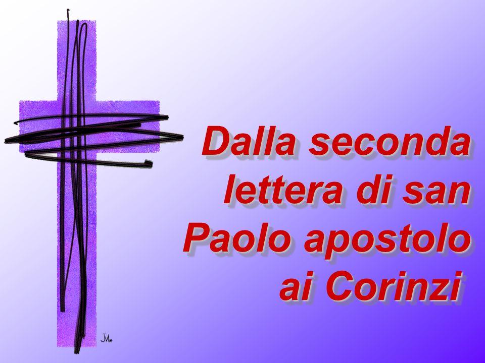 Dalla seconda lettera di san Paolo apostolo ai Corinzi