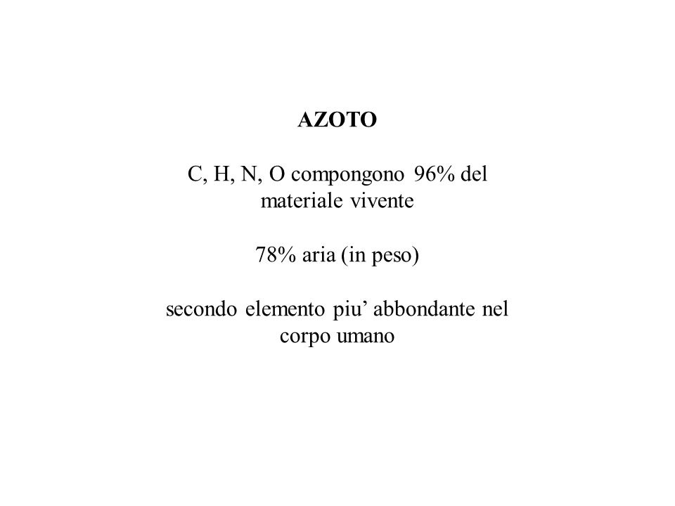 C, H, N, O compongono 96% del materiale vivente