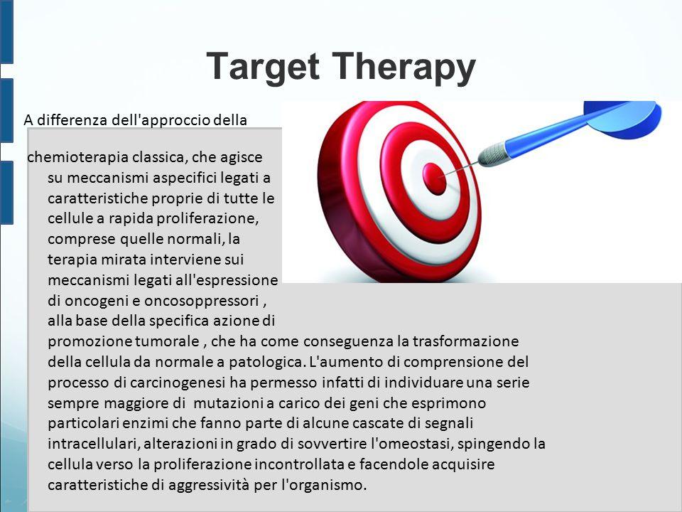 Target Therapy A differenza dell approccio della