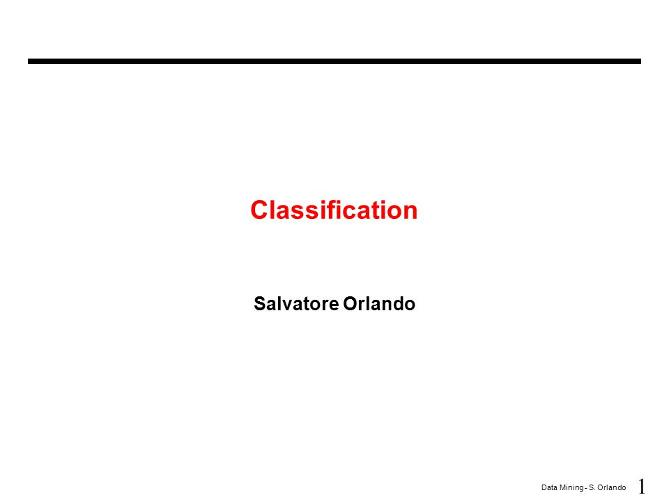 Classification Salvatore Orlando
