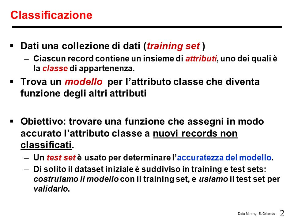Classificazione Dati una collezione di dati (training set )