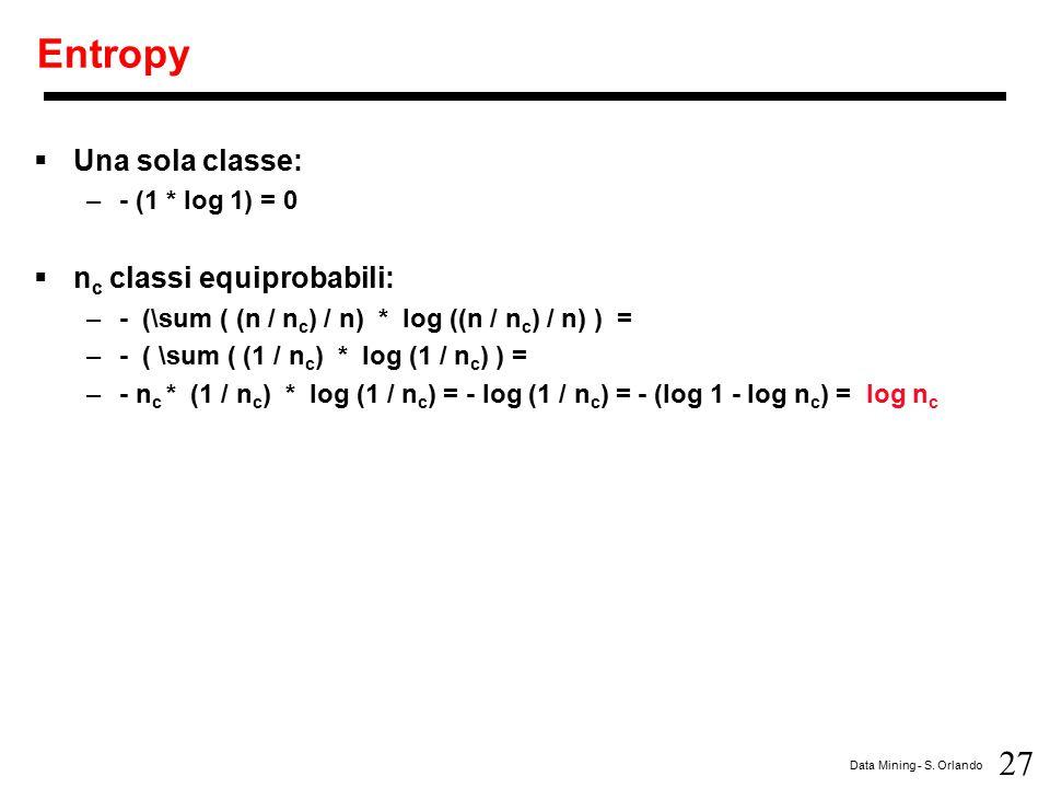 Entropy Una sola classe: nc classi equiprobabili: - (1 * log 1) = 0
