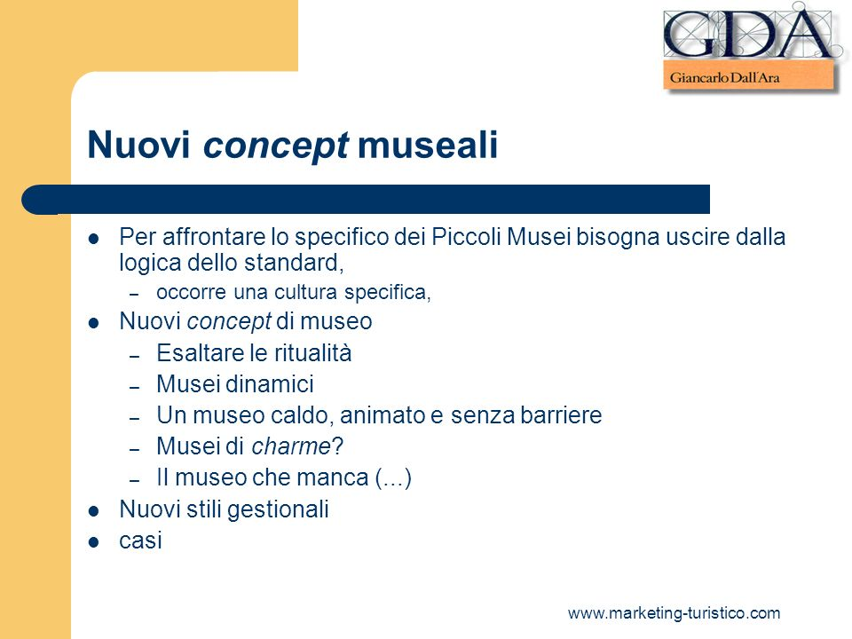Nuovi concept musealiPer affrontare lo specifico dei Piccoli Musei bisogna uscire dalla logica dello standard,