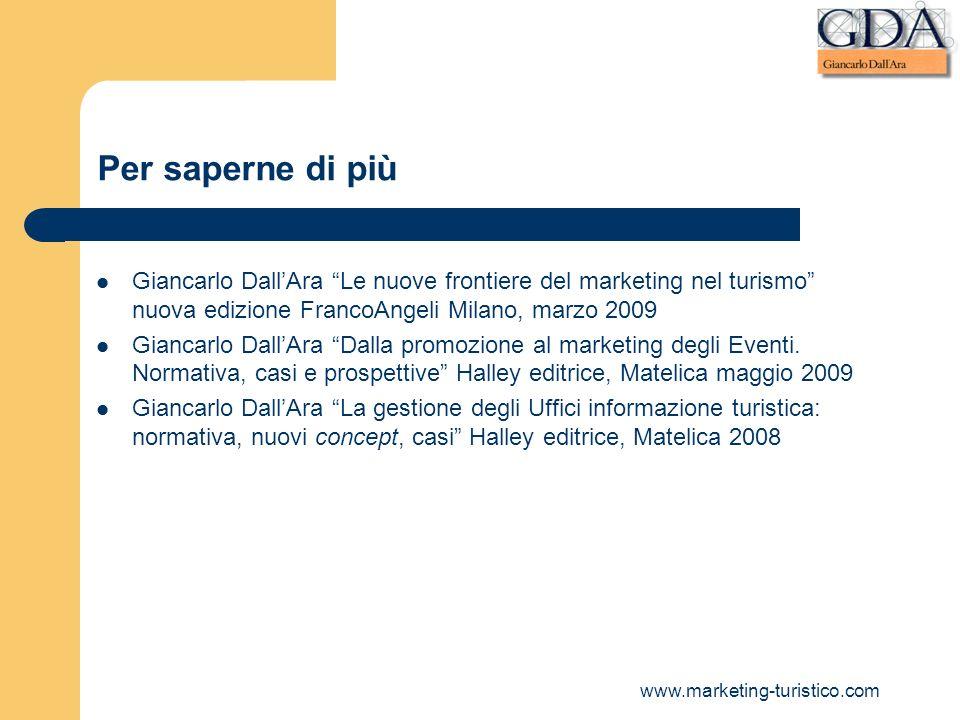 Per saperne di piùGiancarlo Dall'Ara Le nuove frontiere del marketing nel turismo nuova edizione FrancoAngeli Milano, marzo 2009.