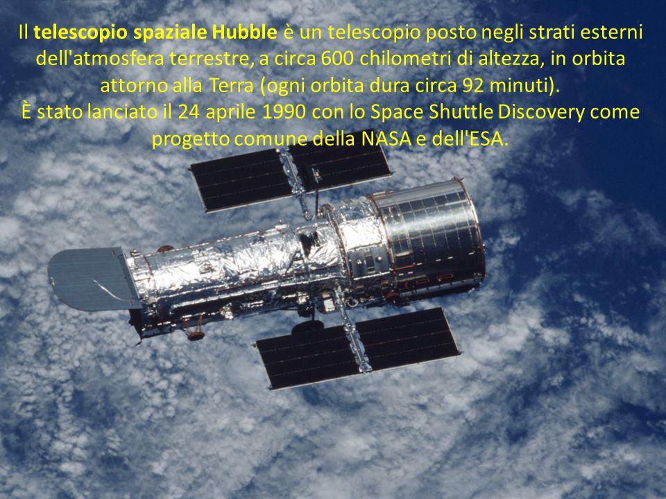 Il telescopio spaziale Hubble è un telescopio posto negli strati esterni dell atmosfera terrestre, a circa 600 chilometri di altezza, in orbita attorno alla Terra (ogni orbita dura circa 92 minuti).