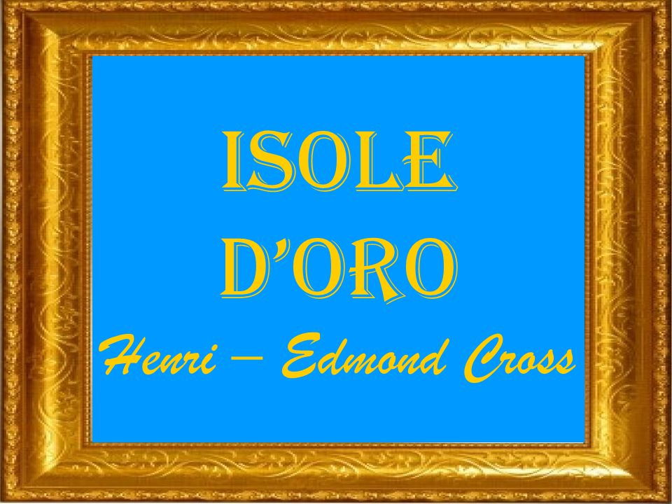 ISOLE D'ORO Henri – Edmond Cross